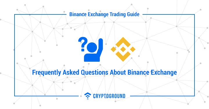 Frequently Asked Questions About Binance Exchange