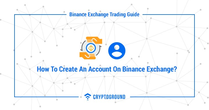 How To Create An Account On Binance Exchange?