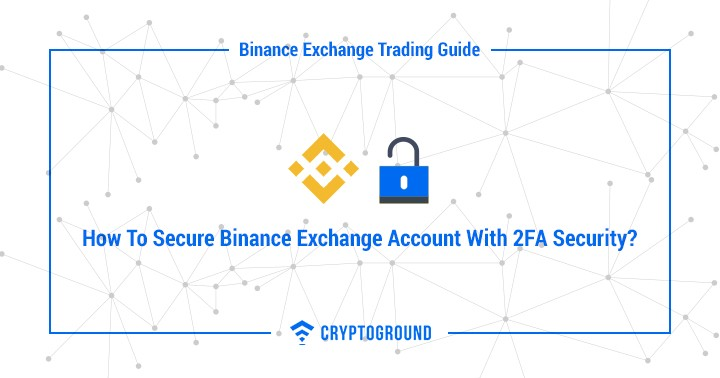 How To Secure Binance Exchange Account With 2FA Security?