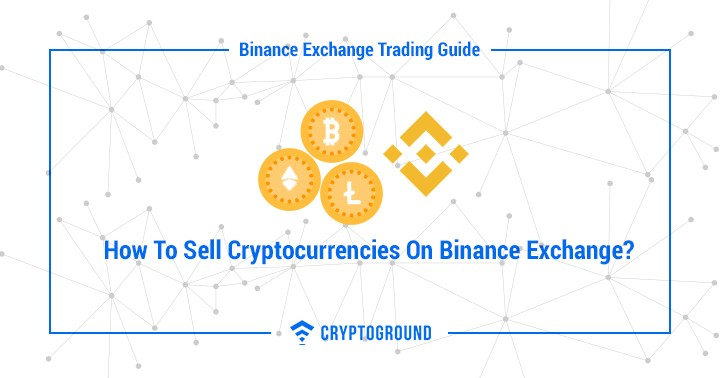 How To Sell Cryptocurrencies On Binance Exchange?