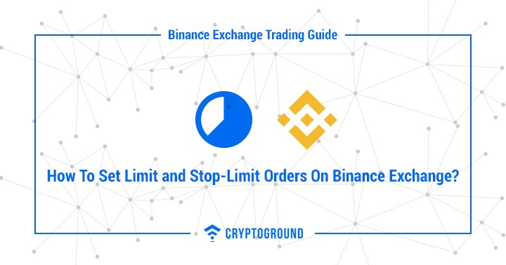 How To Set Limit and Stop-Limit Orders On Binance Exchange?