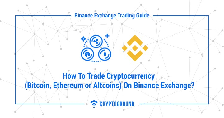 How To Trade Cryptocurrency (Bitcoin, Ethereum or Altcoins) On Binance Exchange?