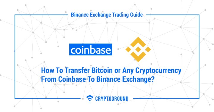How To Transfer Bitcoin or Any Cryptocurrency From Coinbase To Binance Exchange?