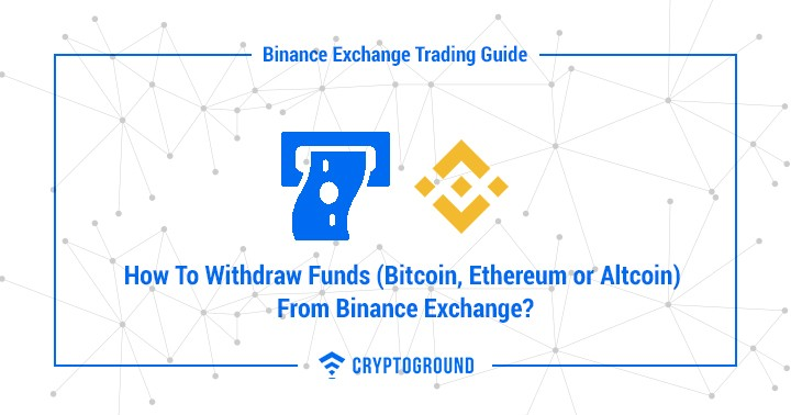 How To Withdraw Funds (Bitcoin, Ethereum or Altcoin) From Binance Exchange?