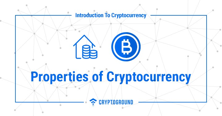 Properties of Cryptocurrency