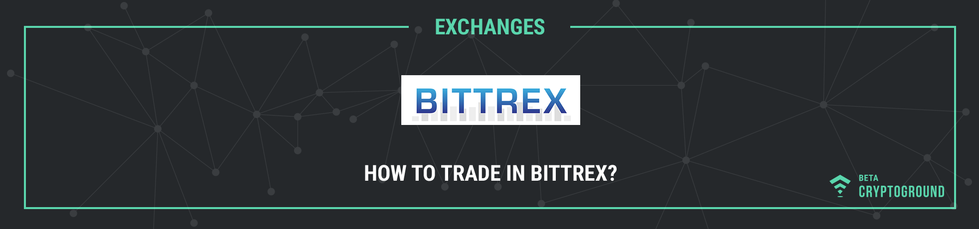 How to Trade in Bittrex? Complete Guide to Buy & Sell Cryptocurrency on Bittrex