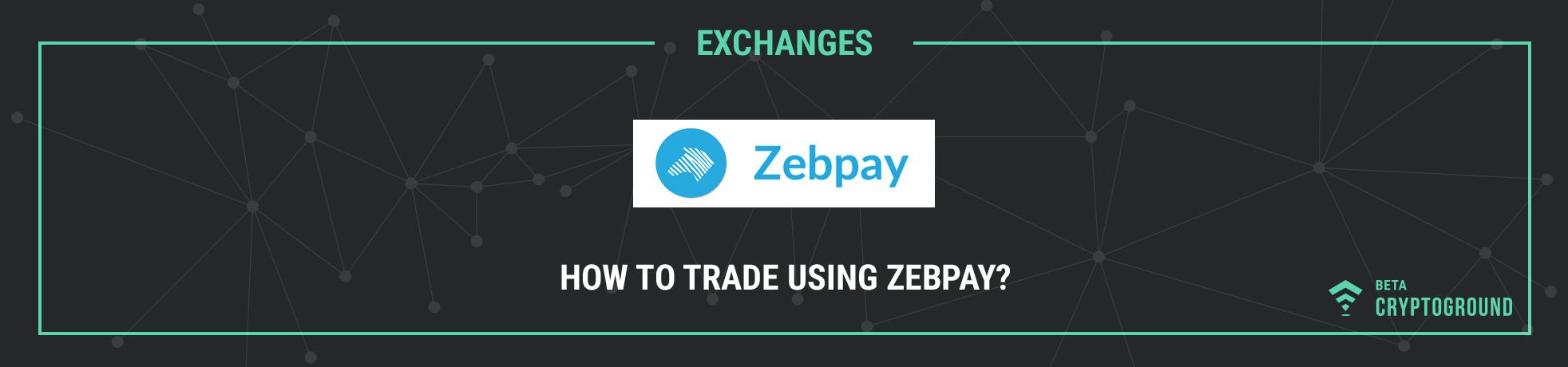 How to trade using Zebpay?